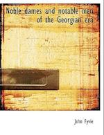 Noble Dames and Notable Men of the Georgian Era af John Fyvie