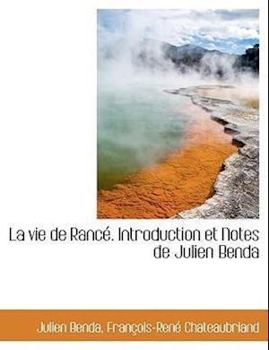 La Vie de Ranc . Introduction Et Notes de Julien Benda af Francois Rene De Chateaubriand, Julien Benda