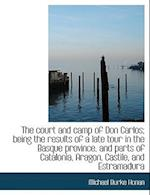 The Court and Camp of Don Carlos; Being the Results of a Late Tour in the Basque Province, and Parts af Michael Burke Honan