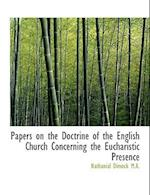 Papers on the Doctrine of the English Church Concerning the Eucharistic Presence af Nathanial Dimock