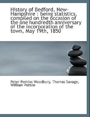 History of Bedford, New-Hampshire af Peter Perkins Woodbury, William Patten, Thomas Savage