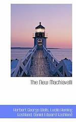 The New Machiavelli af Daniel Edward Koshland, Lucile Heming Koshland, H. G. Wells