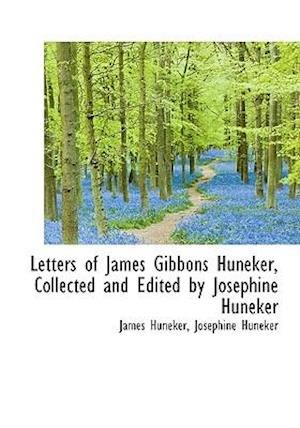 Letters of James Gibbons Huneker, Collected and Edited by Josephine Huneker af James Huneker, Josephine Huneker