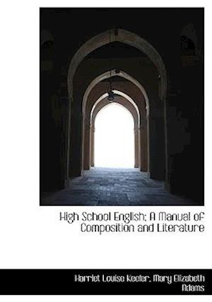 High School English; A Manual of Composition and Literature af Harriet Louise Keeler, Mary Elizabeth Adams