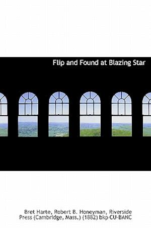 Flip and Found at Blazing Star af Robert B. Honeyman, Bret Harte