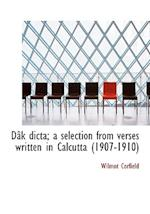 D K Dicta; A Selection from Verses Written in Calcutta (1907-1910) af Wilmot Corfield