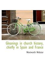 Gleanings in Church History, Chiefly in Spain and France af Wentworth Webster