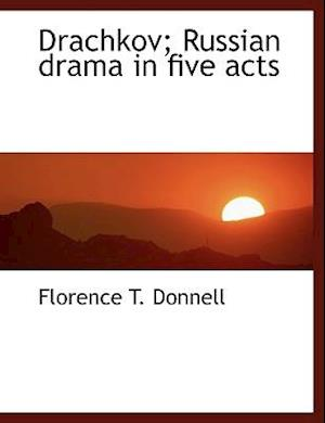 Drachkov; Russian Drama in Five Acts af Florence T. Donnell