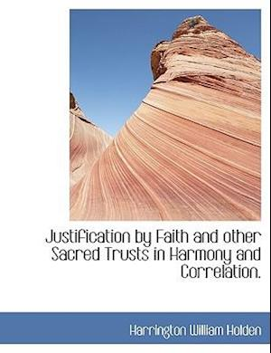 Justification by Faith and Other Sacred Trusts in Harmony and Correlation. af Harrington William Holden