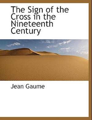 The Sign of the Cross in the Nineteenth Century af Jean Gaume