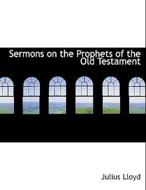 Sermons on the Prophets of the Old Testament af Julius Lloyd