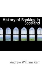 History of Banking in Scotland af Andrew William Kerr