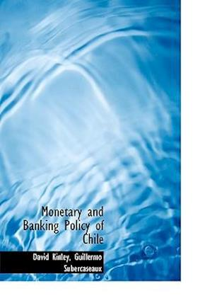 Monetary and Banking Policy of Chile af Guillermo Subercaseaux, David Kinley