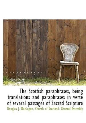 The Scottish Paraphrases, Being Translations and Paraphrases in Verse of Several Passages of Sacred af Douglas J. Maclagan
