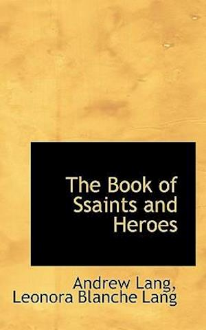 The Book of Ssaints and Heroes af Andrew Lang, Leonora Blanche Lang
