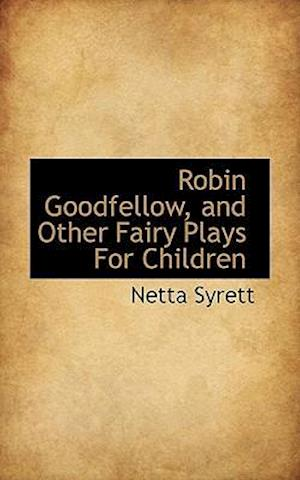 Robin Goodfellow, and Other Fairy Plays for Children af Netta Syrett