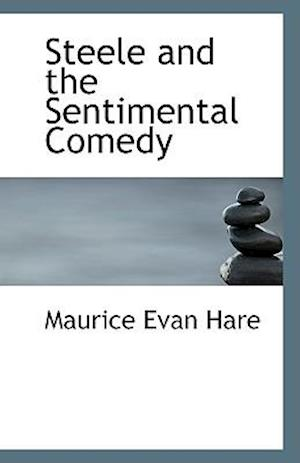Steele and the Sentimental Comedy af Maurice Evan Hare