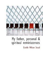 My Father, Personal & Spiritual Reminiscences af Estelle Wilson Stead