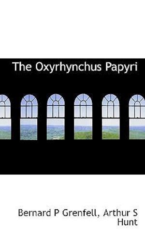 The Oxyrhynchus Papyri af Arthur S. Hunt, Bernard Pyne Grenfell