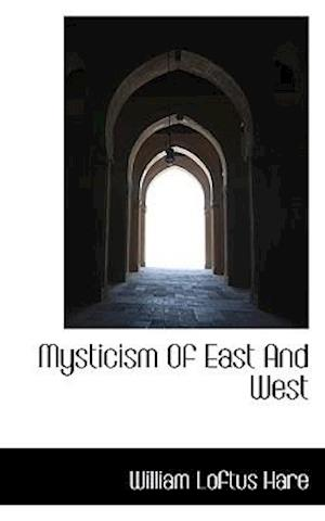 Mysticism of East and West af William Loftus Hare