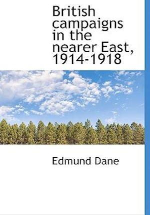 British Campaigns in the Nearer East, 1914-1918 af Edmund Dane