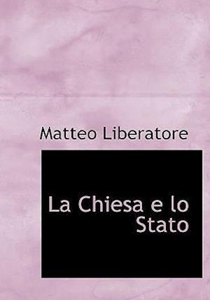 La Chiesa E Lo Stato af Matteo Liberatore