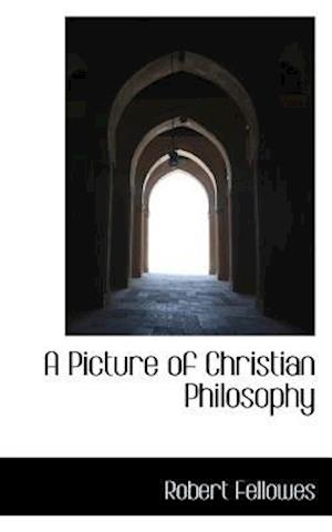A Picture of Christian Philosophy af Robert Fellowes