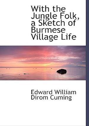 With the Jungle Folk, a Sketch of Burmese Village Life af Edward William Dirom Cuming