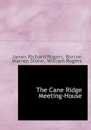 The Cane Ridge Meeting-House af William Rogers, Barton Warren Stone, James Richard Rogers