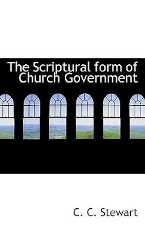The Scriptural Form of Church Government af C. C. Stewart