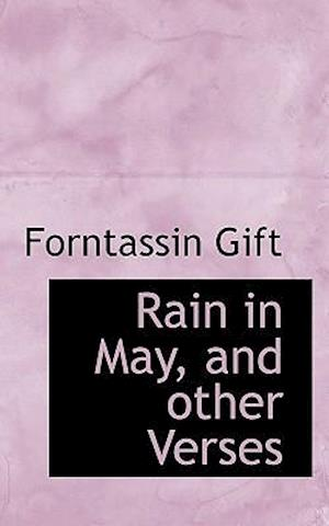 Rain in May, and Other Verses af Forntassin Gift