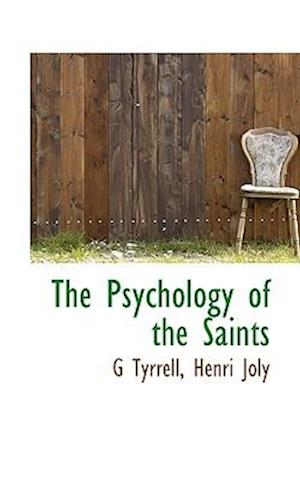 The Psychology of the Saints af Henri Joly, G. Tyrrell