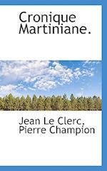 Cronique Martiniane. af Pierre Champion, Jean Le Clerc