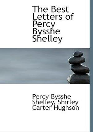 The Best Letters of Percy Bysshe Shelley af Percy Bysshe Shelley, Shirley Carter Hughson