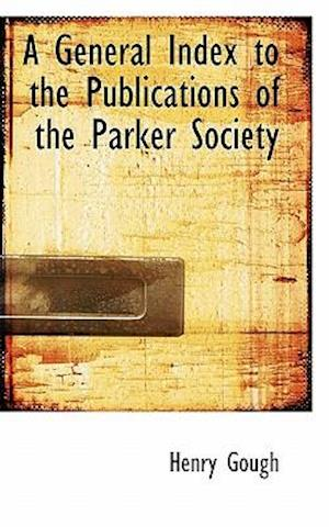 A General Index to the Publications of the Parker Society af Henry Gough