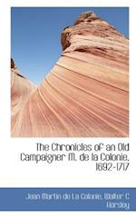 The Chronicles of an Old Campaigner M. de La Colonie, 1692-1717 af Jean Martin De La Colonie, Walter C. Horsley
