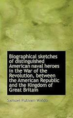 Biographical Sketches of Distinguished American Naval Heroes in the War of the Revolution, Between T af Samuel Putnam Waldo