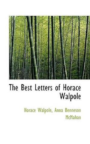 The Best Letters of Horace Walpole af Anna Benneson Mcmahan, Horace Walpole