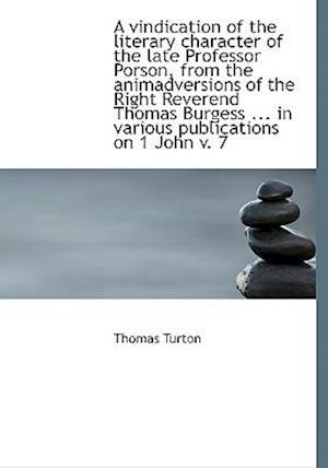A Vindication of the Literary Character of the Late Professor Porson, from the Animadversions of the af Thomas Turton