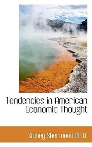 Tendencies in American Economic Thought af Sidney Sherwood