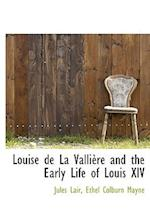 Louise de La Valli Re and the Early Life of Louis XIV af Ethel Colburn Mayne, Jules Lair