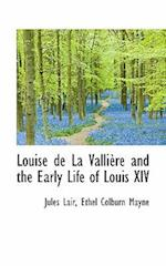 Louise de La Valliere and the Early Life of Louis XIV af Ethel Colburn Mayne, Jules Lair