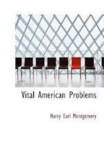 Vital American Problems af Harry Earl Montgomery