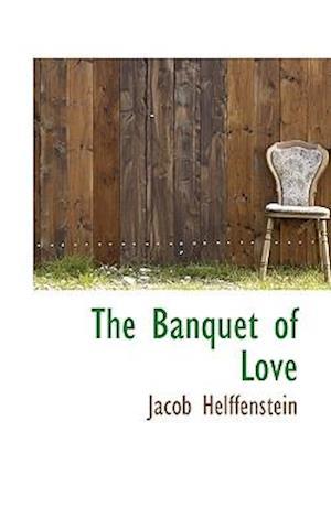The Banquet of Love af Jacob Helffenstein