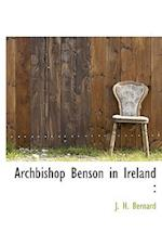 Archbishop Benson in Ireland af J. H. Bernard