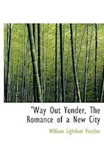 Way Out Yonder, the Romance of a New City af William Lightfoot Visscher