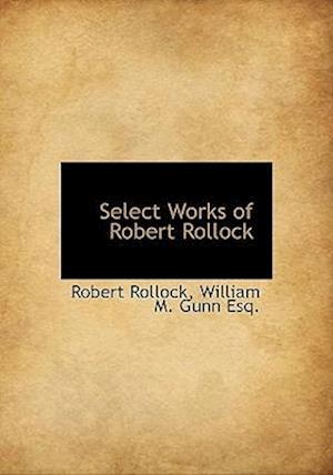 Select Works of Robert Rollock af William M. Gunn, Robert Rollock