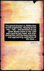 The Second Exodus; Or, Reflections on the Prophecies, Relating to the Rise, - Fall, - And Perdition af W. Ettrick