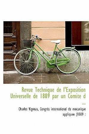 Revue Technique de L'Exposition Universelle de 1889 Par Un Comit D ... af Charles Vigreux