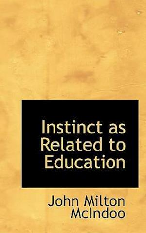 Instinct as Related to Education af John Milton Mcindoo